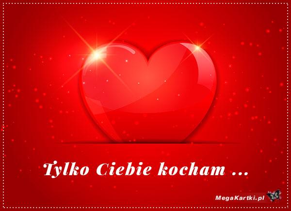 Tylko Ciebie kocham!